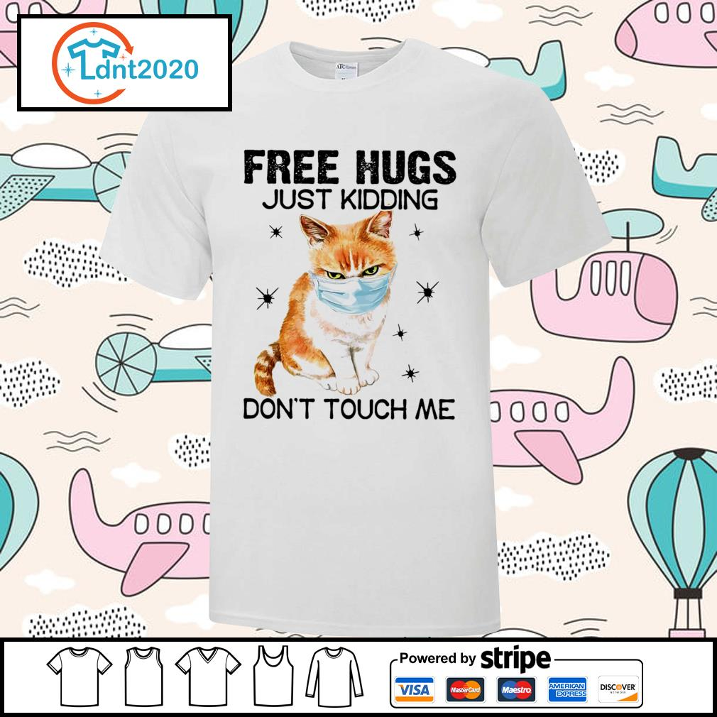 Cat free hugs just kidding don't touch me shirt