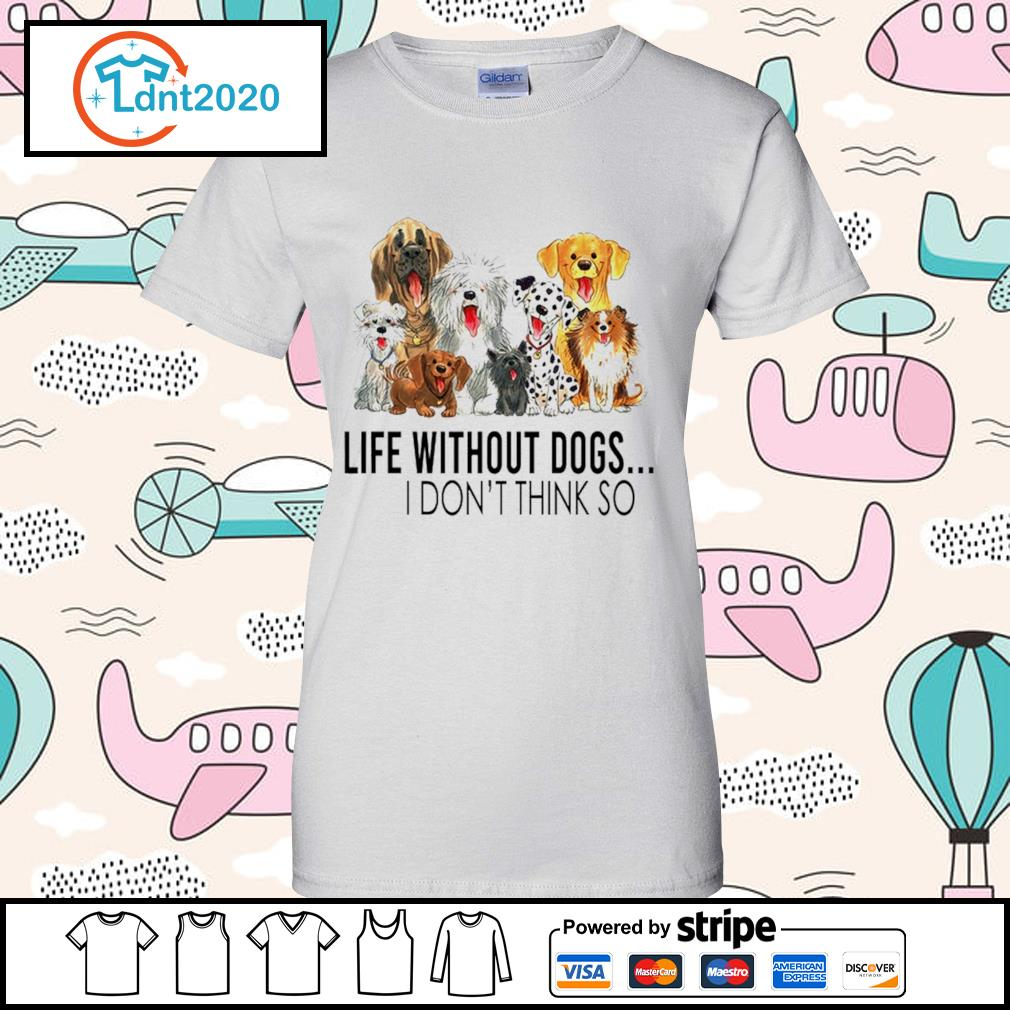 Dog life without dogs I don't think so s ladies-tee