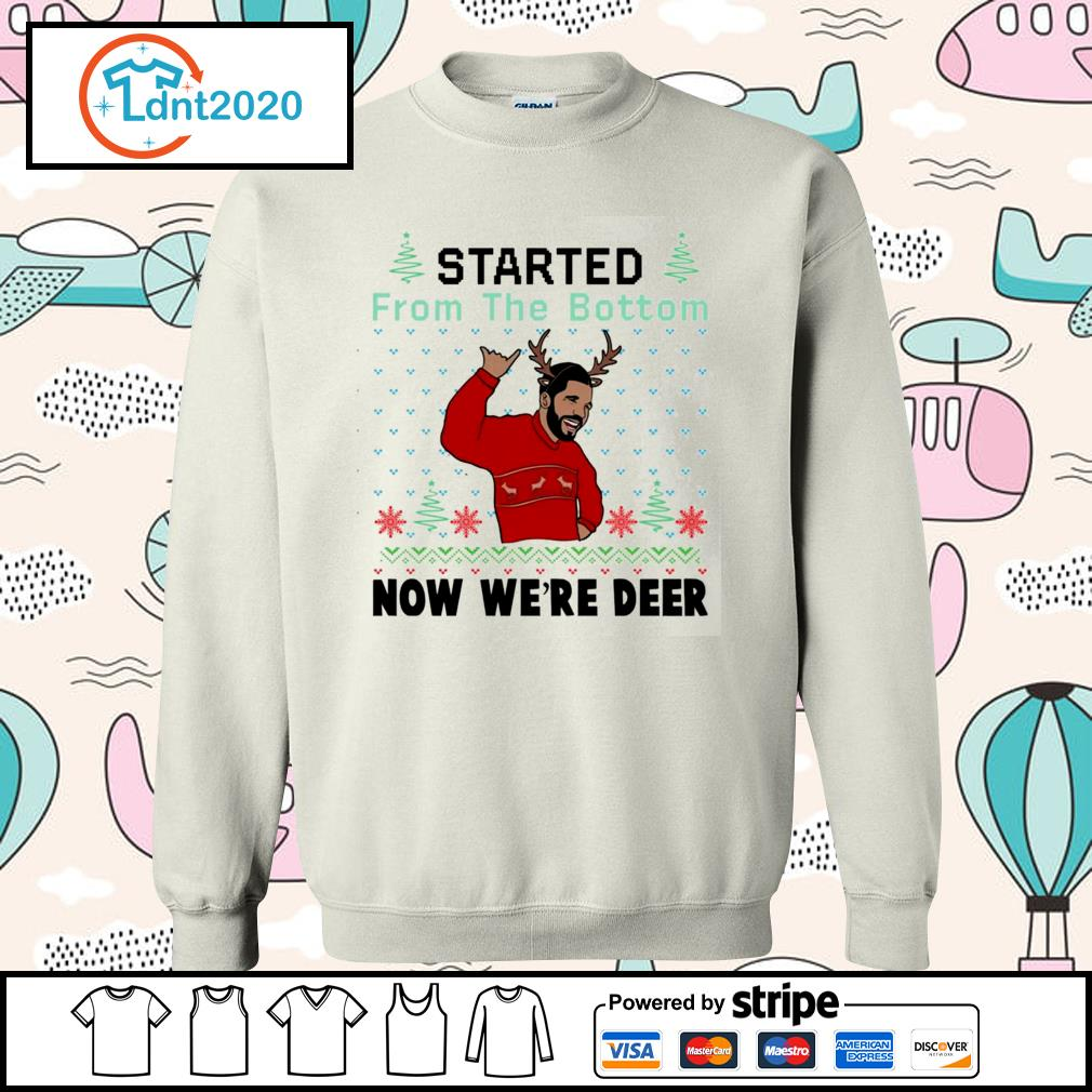 Drake started from the bottom now we're deer ugly Christmas s sweater