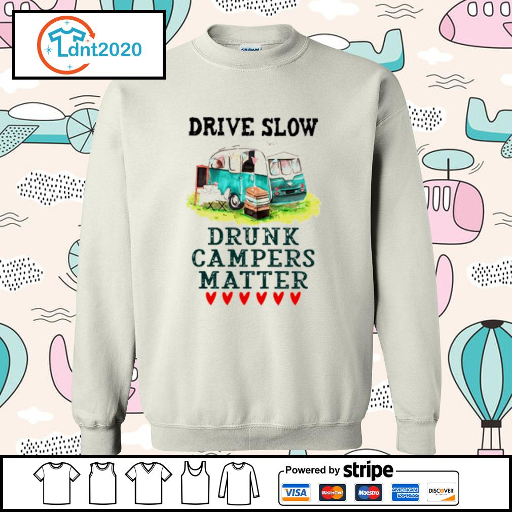 Drive slow drunk campers matter s sweater
