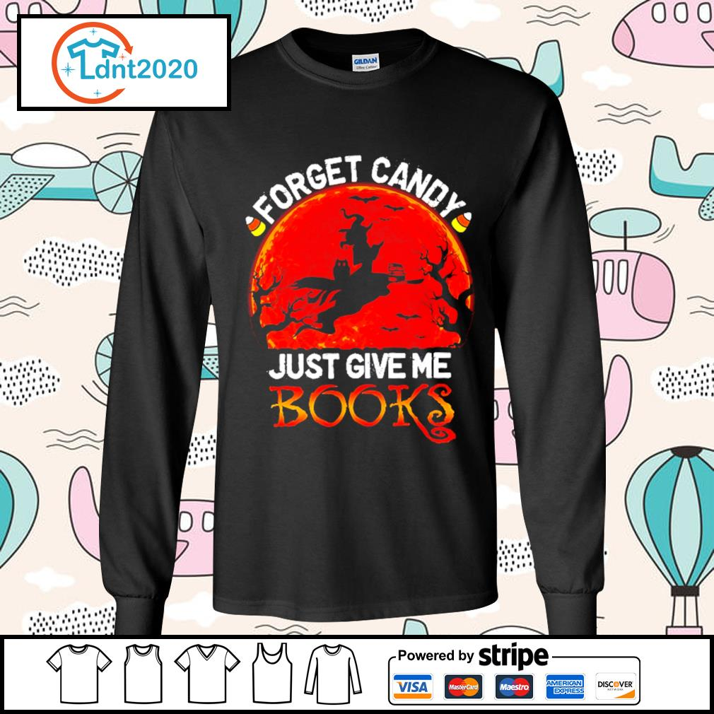 Forget candy just give me books Halloween s longsleeve-tee