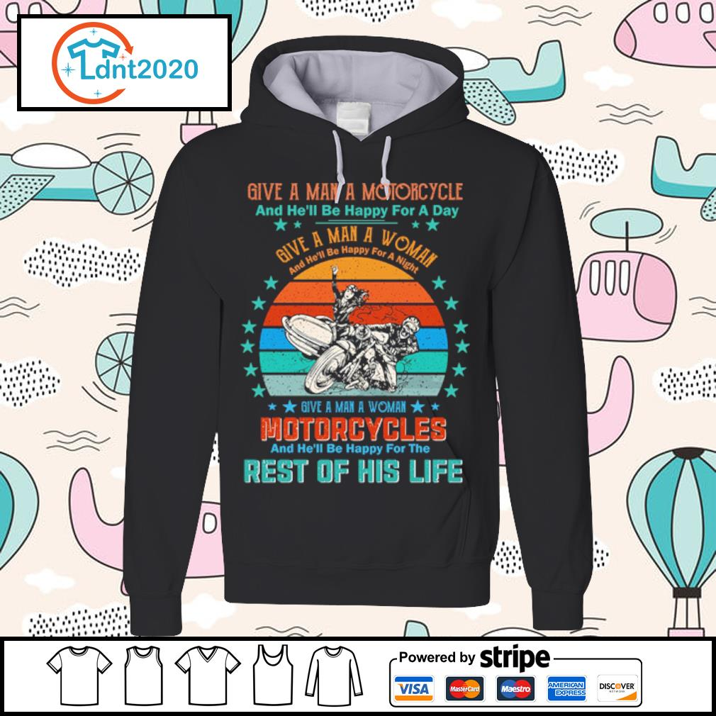 Give a man a motorcycle and he'll be happy for a day give a man a woman vintage s hoodie