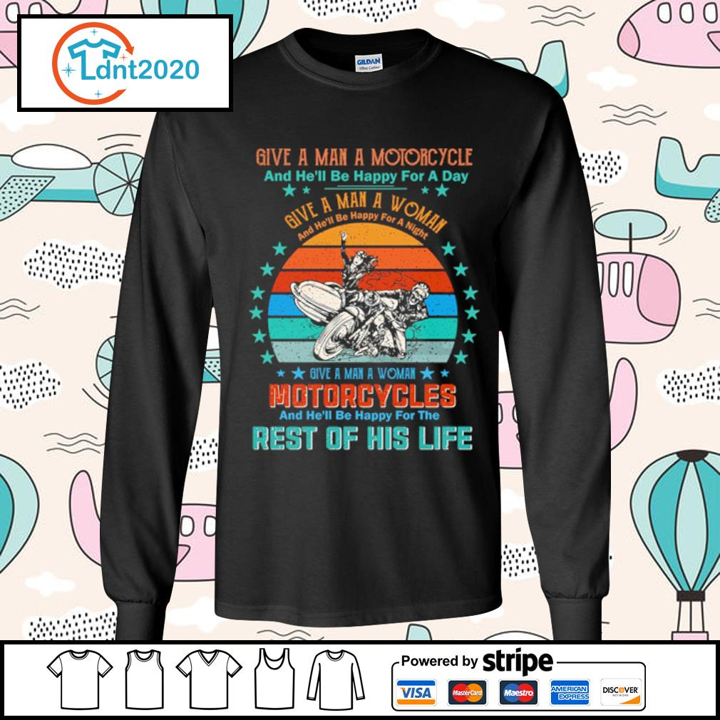 Give a man a motorcycle and he'll be happy for a day give a man a woman vintage s longsleeve-tee