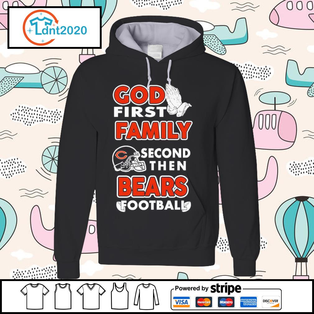 God first family second then Bears football s hoodie