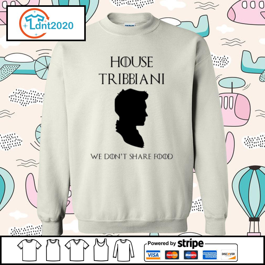 House Tribbiani we don't share food s sweater