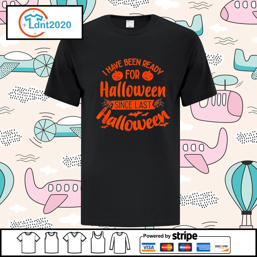 I have been ready for Halloween since last Halloween shirt