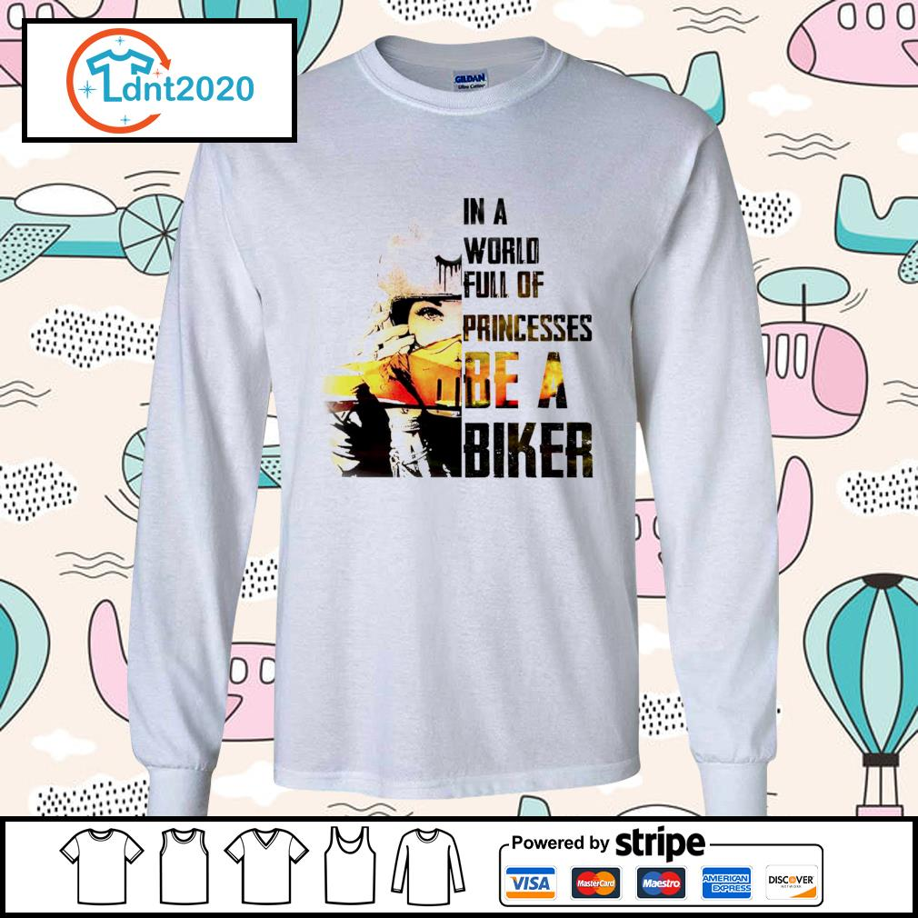 In a world full of princesses be a biker s longsleeve-tee