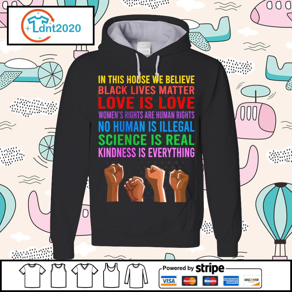 In this house we believe black lives matter love is love women's rights are human rights no human is illegal s hoodie