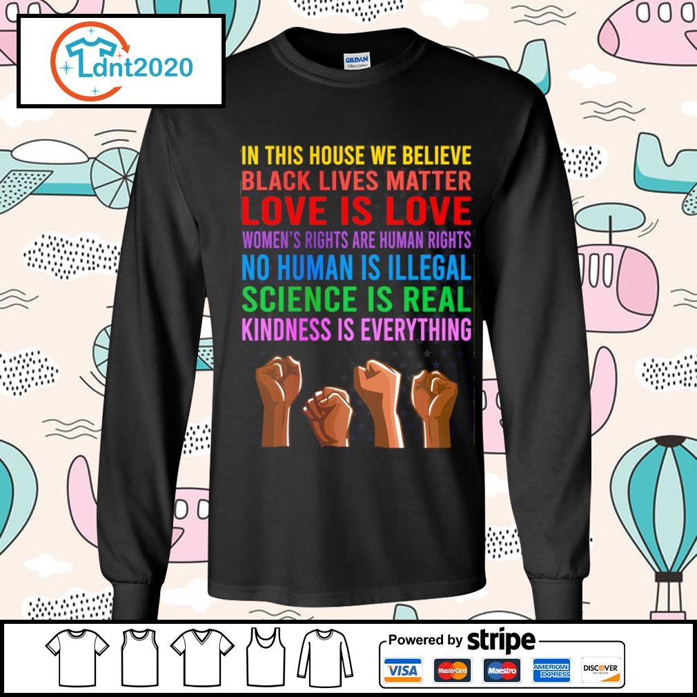 In this house we believe black lives matter love is love women's rights are human rights no human is illegal s longsleeve-tee