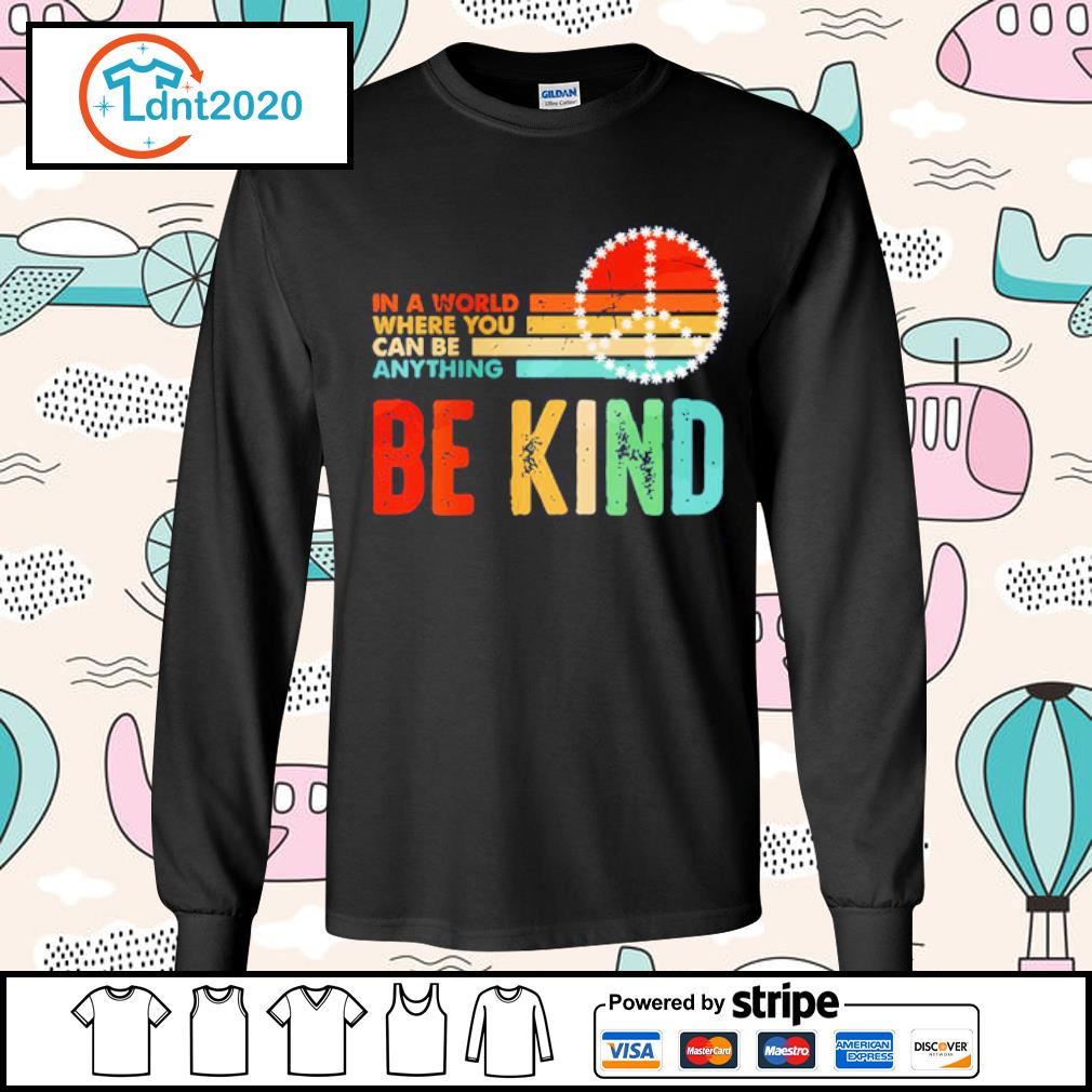 In world where you can be anything be kind s longsleeve-tee