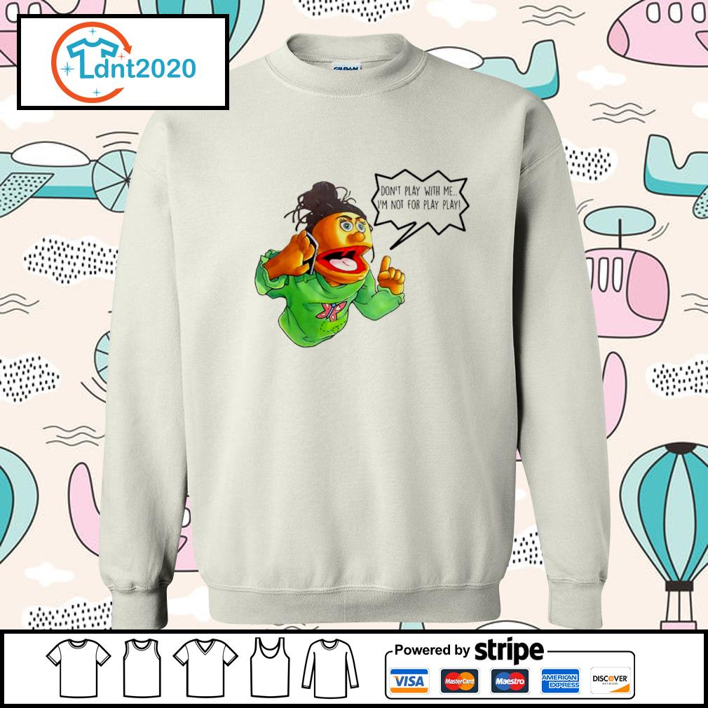 Keshia Jones don_t play with me I_m not for play play s sweater