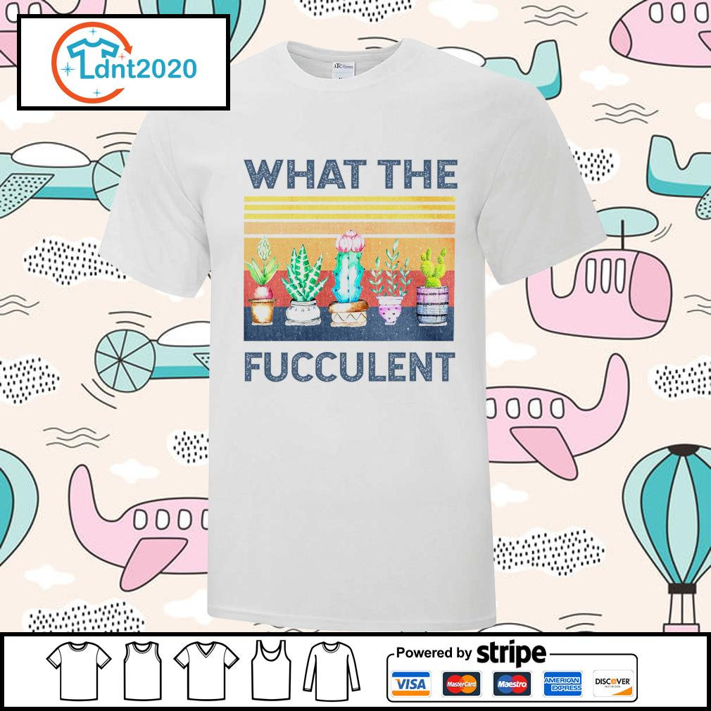 Official what the fucculent vintage shirt