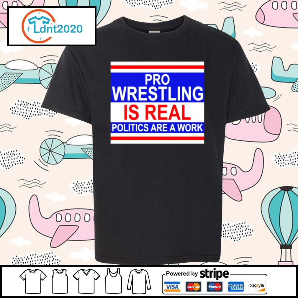 Pro wrestling is real politics are a work s youth-tee