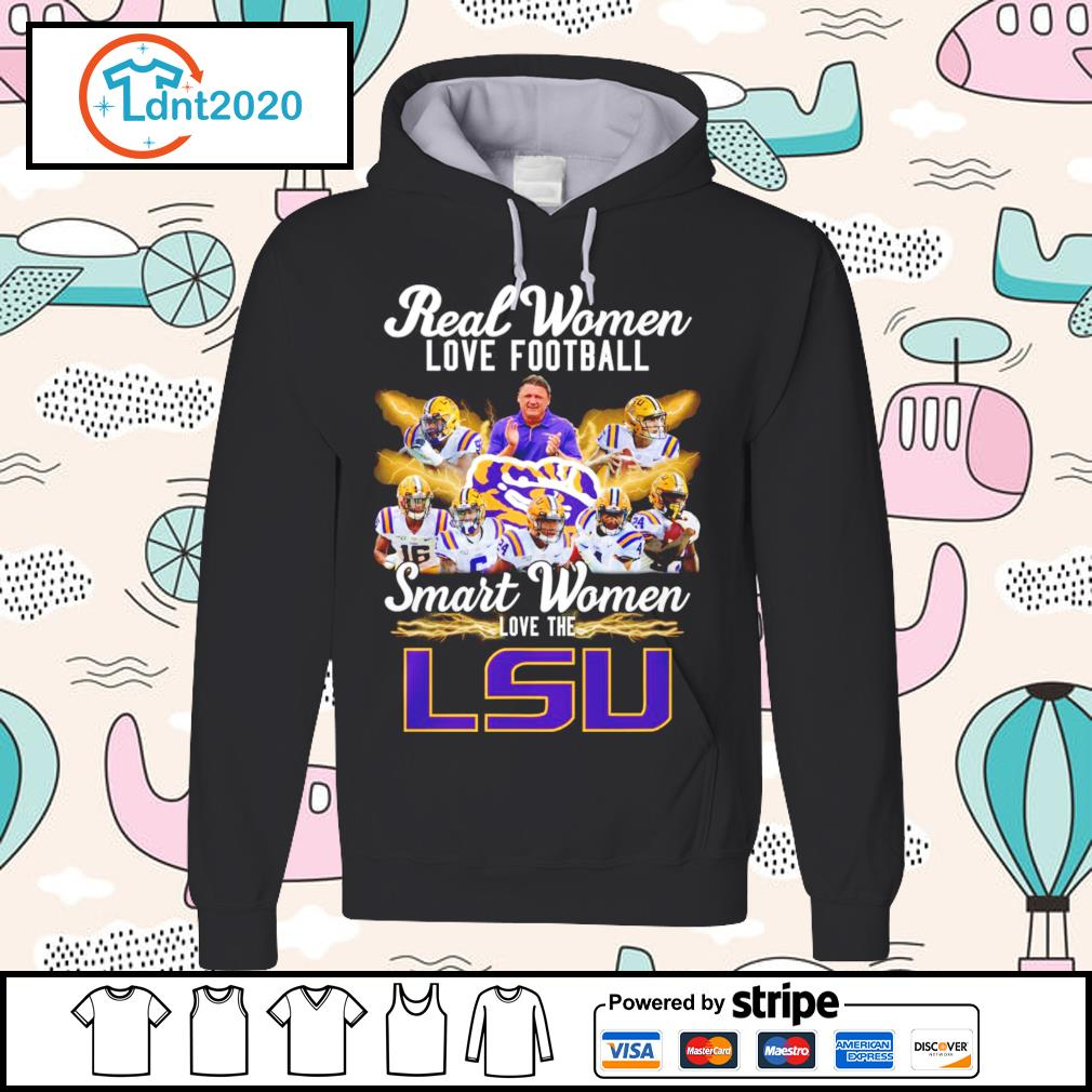 Real women love football smart women love the LSU Tiger s hoodie