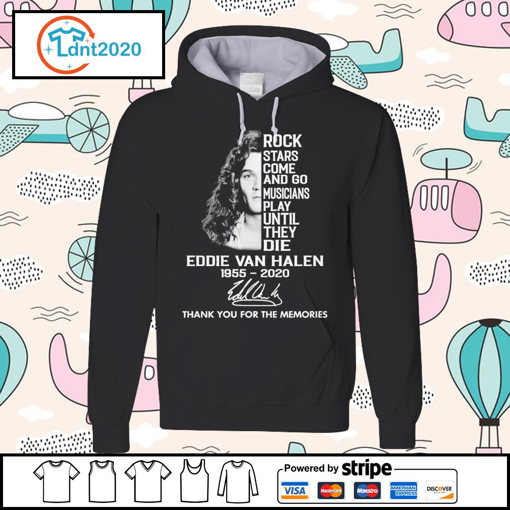 Rock stars come and go musicians play until they die Eddie Van Halen 1955-2020 thank you for the memories s hoodie