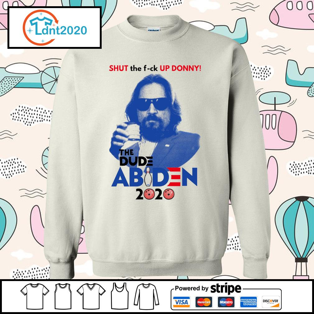 Shut the fuck up Donny The Dude Abiden 2020 s sweater