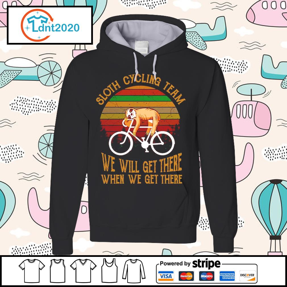 Sloth cycling team we will get there when we get there vintage s hoodie