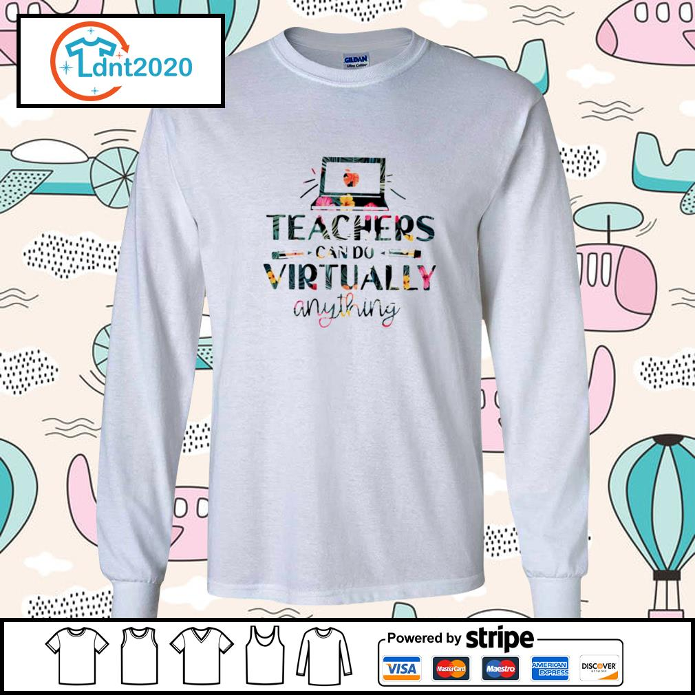 Teachers can do virtually anything flower s longsleeve-tee