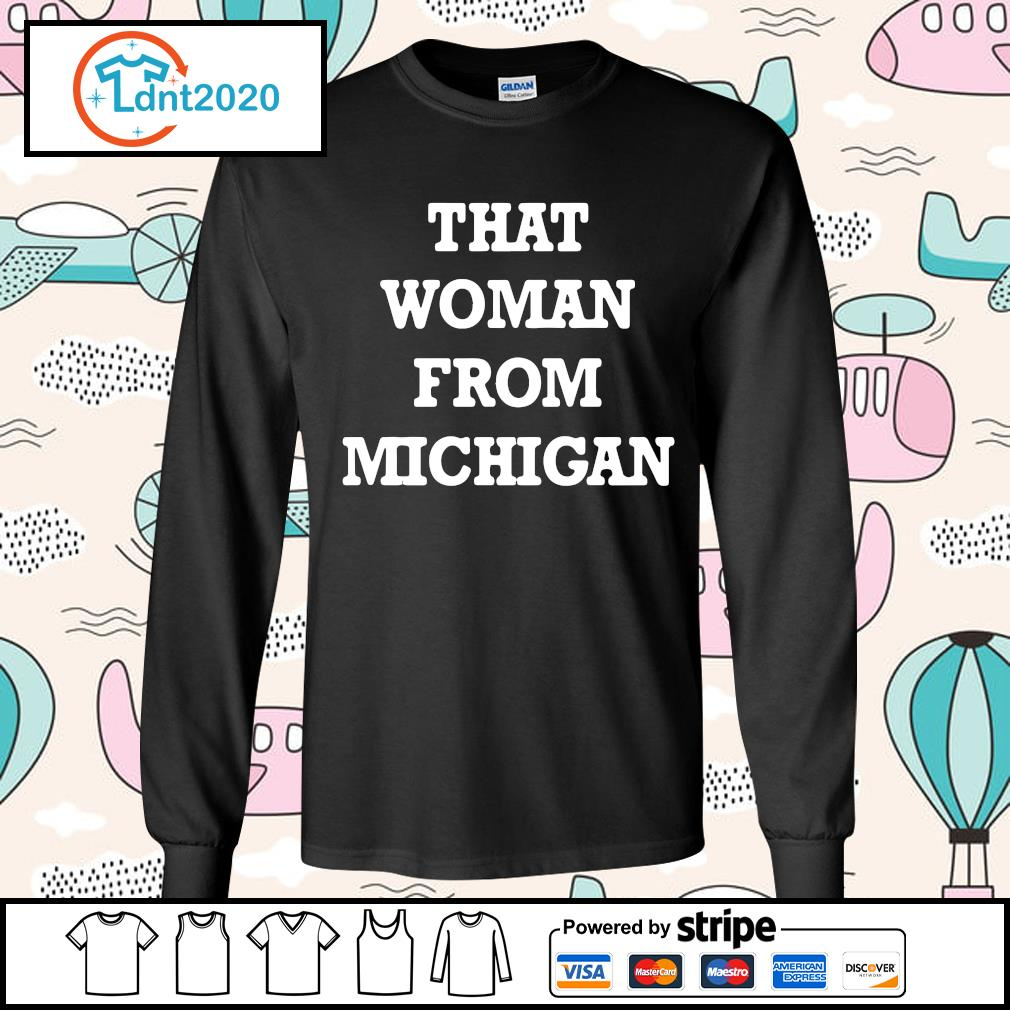 That woman from Michigan s longsleeve-tee