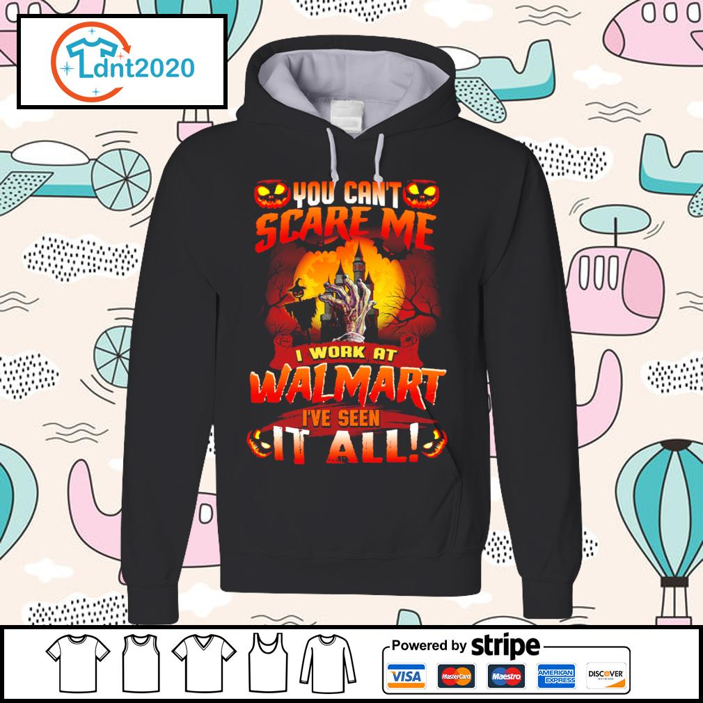 You can't scare me I work at Walmart I've seen it all s hoodie