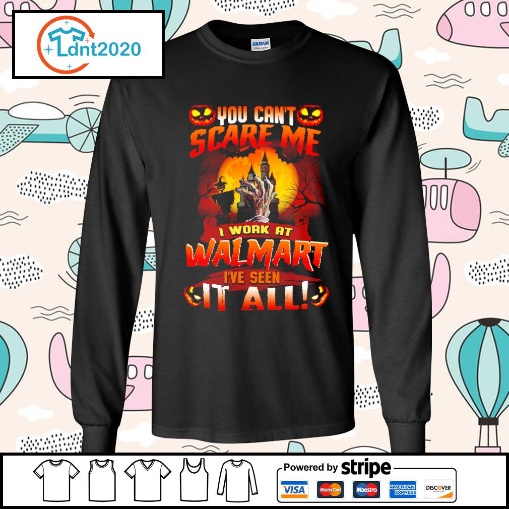 You can't scare me I work at Walmart I've seen it all s longsleeve-tee